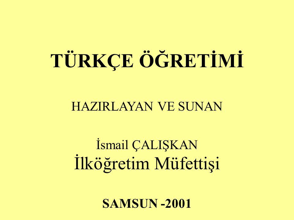 TÜRKÇE ÖĞRETİMİ HAZIRLAYAN VE SUNAN İsmail ÇALIŞKAN İlköğretim Müfettişi SAMSUN -2001