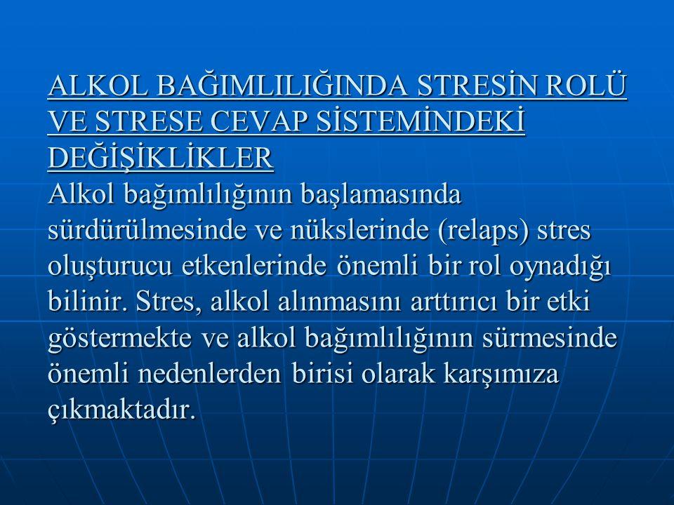 ALKOL BAĞIMLILIĞINDA STRESİN ROLÜ VE STRESE CEVAP SİSTEMİNDEKİ DEĞİŞİKLİKLER Alkol bağımlılığının başlamasında sürdürülmesinde ve nükslerinde (relaps)