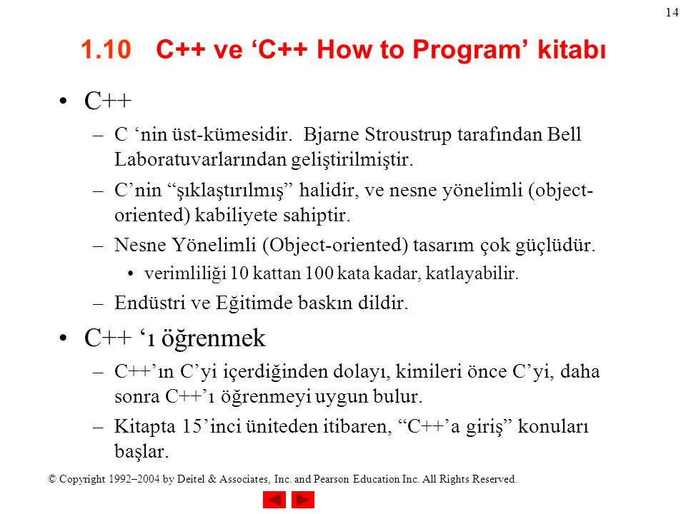 © Copyright 1992–2004 by Deitel & Associates, Inc. and Pearson Education Inc. All Rights Reserved. 14 1.10 C++ ve 'C++ How to Program' kitabı C++ –C '