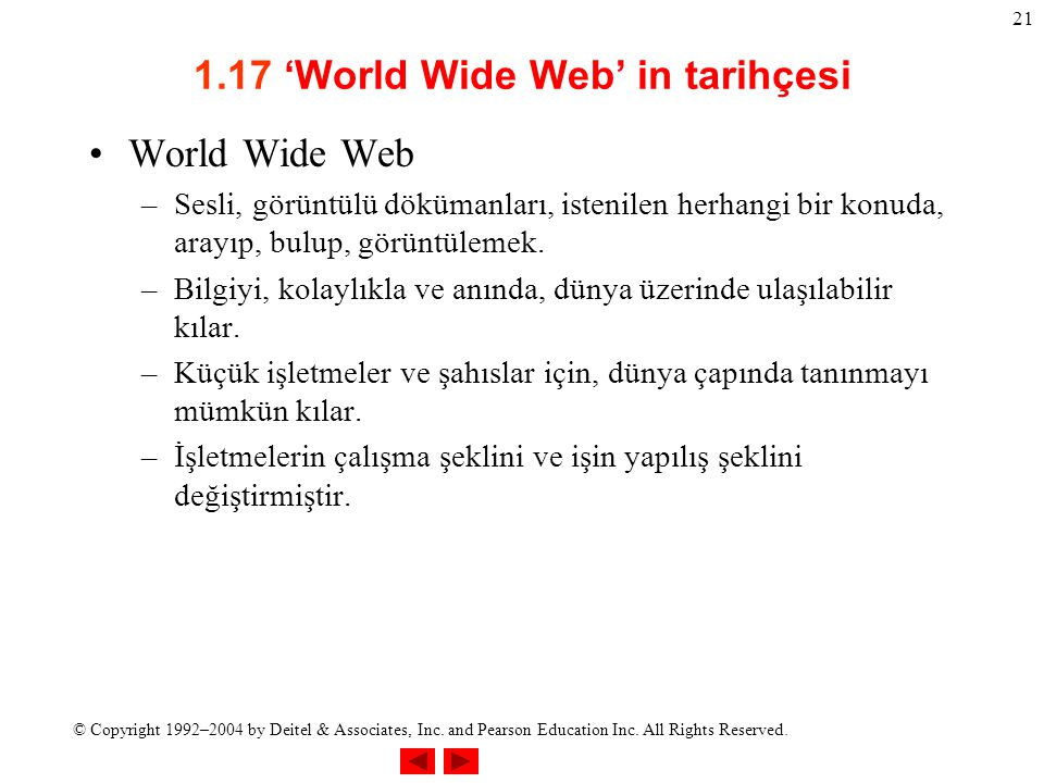 © Copyright 1992–2004 by Deitel & Associates, Inc. and Pearson Education Inc. All Rights Reserved. 21 1.17 'World Wide Web' in tarihçesi World Wide We