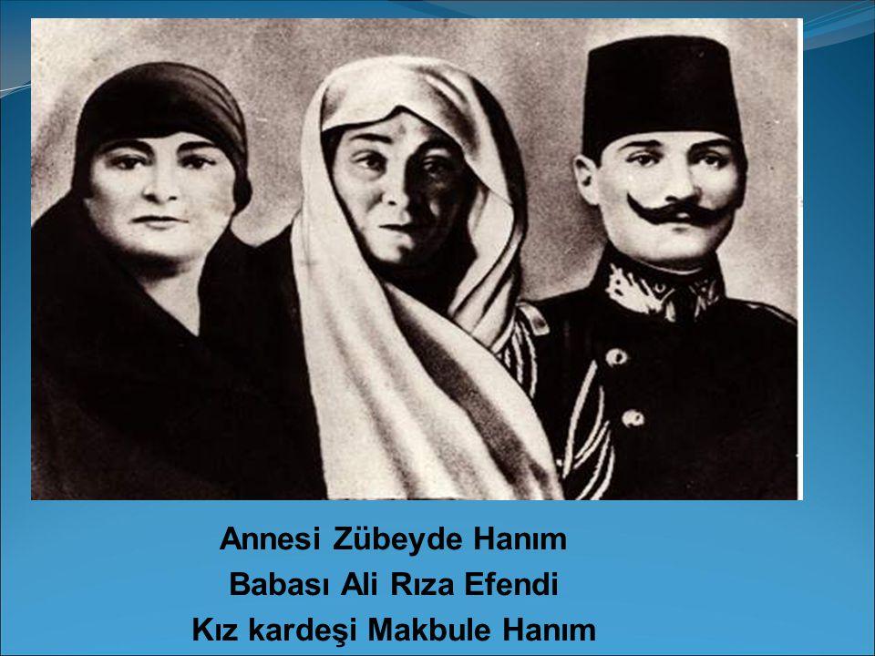 Annesi Zübeyde Hanım Babası Ali Rıza Efendi Kız kardeşi Makbule Hanım