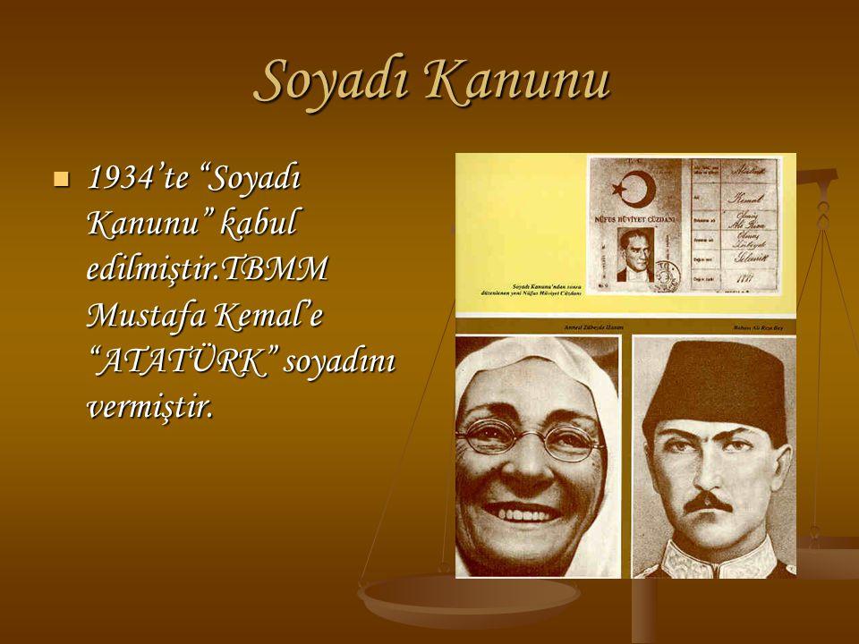 """Soyadı Kanunu 1934'te """"Soyadı Kanunu"""" kabul edilmiştir.TBMM Mustafa Kemal'e """"ATATÜRK"""" soyadını vermiştir. 1934'te """"Soyadı Kanunu"""" kabul edilmiştir.TBM"""
