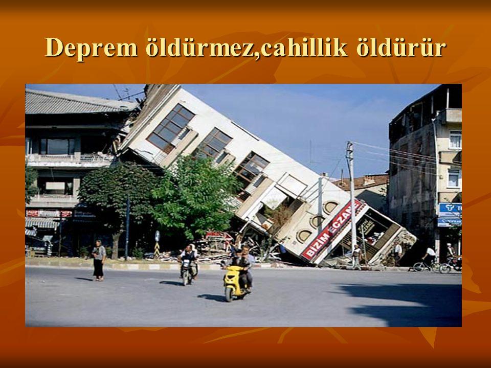 Deprem öldürmez,cahillik öldürür