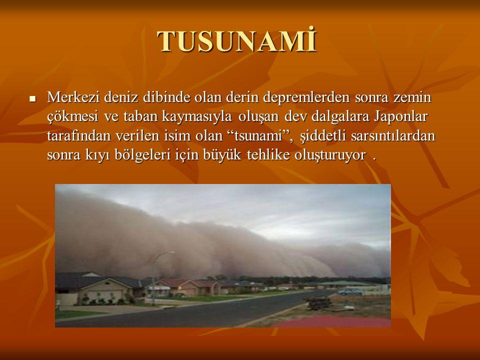 TUSUNAMİ Merkezi deniz dibinde olan derin depremlerden sonra zemin çökmesi ve taban kaymasıyla oluşan dev dalgalara Japonlar tarafından verilen isim o