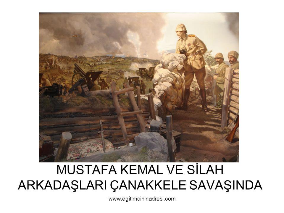 MUSTAFA KEMAL VE SİLAH ARKADAŞLARI ÇANAKKELE SAVAŞINDA www.egitimcininadresi.com