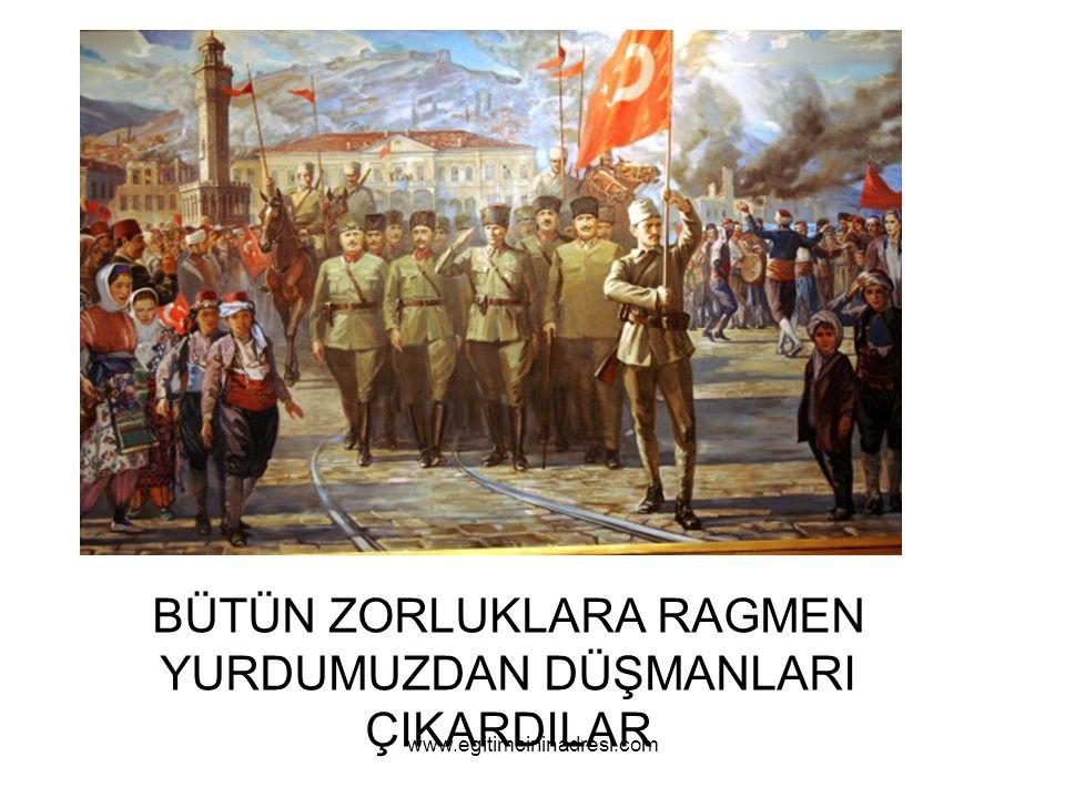 BÜTÜN ZORLUKLARA RAGMEN YURDUMUZDAN DÜŞMANLARI ÇIKARDILAR www.egitimcininadresi.com