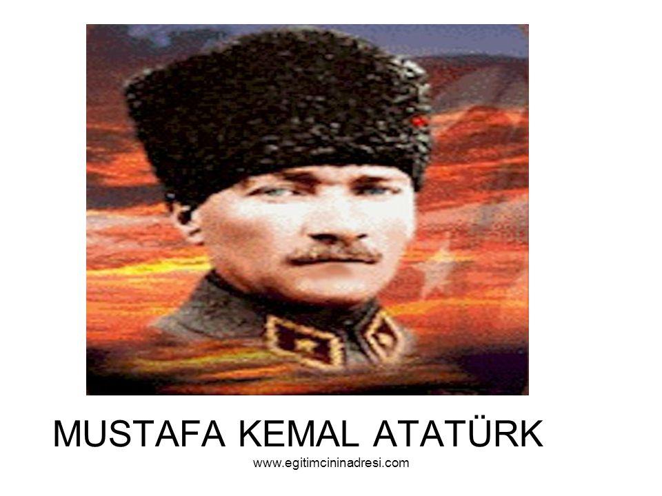 MUSTAFA KEMAL ATATÜRK www.egitimcininadresi.com