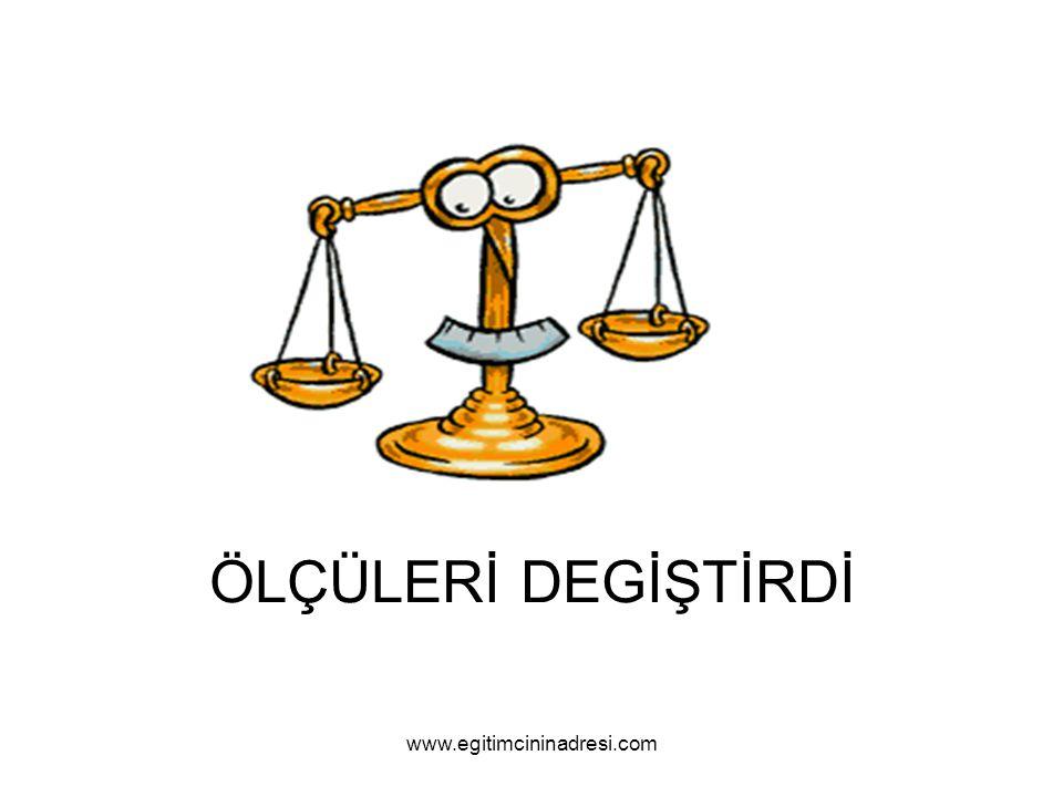 ÖLÇÜLERİ DEGİŞTİRDİ www.egitimcininadresi.com