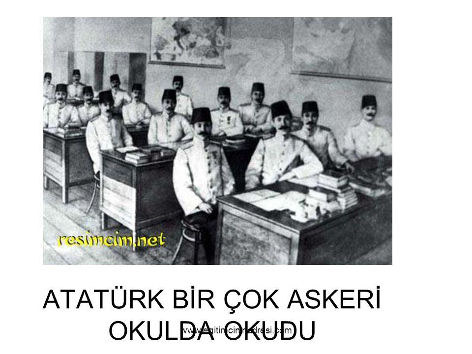 ATATÜRK BİR ÇOK ASKERİ OKULDA OKUDU www.egitimcininadresi.com