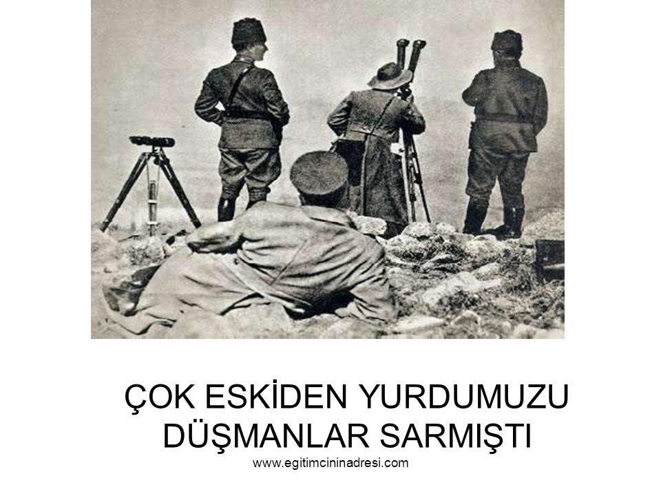 ÇOK ESKİDEN YURDUMUZU DÜŞMANLAR SARMIŞTI www.egitimcininadresi.com