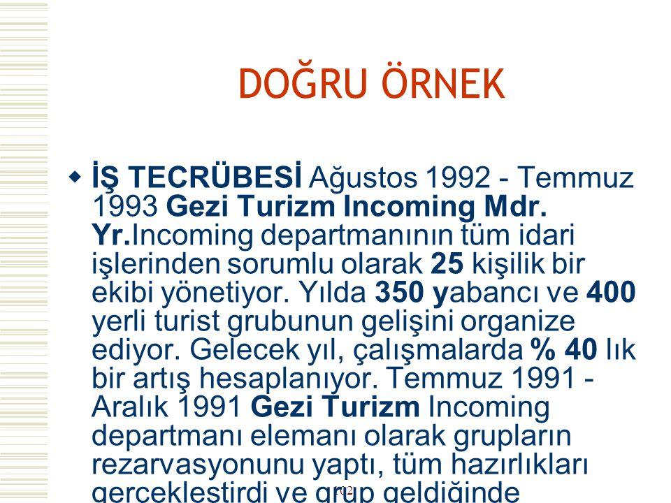 101 HATALI ÖRNEK  Temmuz 1991 - Aralık 1991 Gezi Turizm –  IncomingGörev: Incoming departmanı elemanı olarakgrupların rezarvasyonunu yapmak, ön hazı