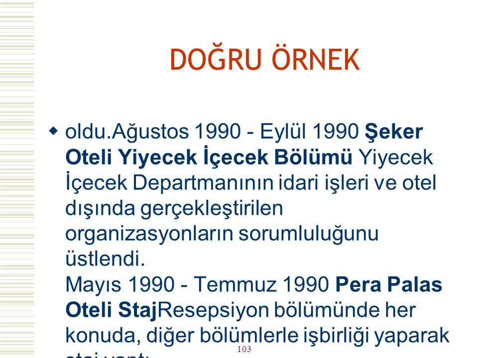 102 DOĞRU ÖRNEK  İŞ TECRÜBESİ Ağustos 1992 - Temmuz 1993 Gezi Turizm Incoming Mdr. Yr.Incoming departmanının tüm idari işlerinden sorumlu olarak 25 k