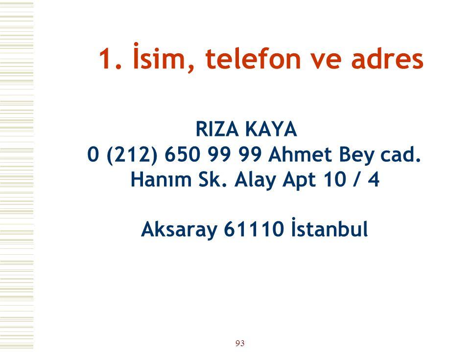 92 1. İsim, telefon ve adres  Yukarıdaki örnek hatalı. Birincisi gereksiz kelimeler kullanmış, ikincisi ise sola dayalı yazmış. Ayrıca posta kodu da