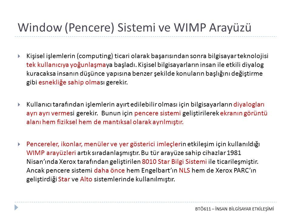 Window (Pencere) Sistemi ve WIMP Arayüzü  Kişisel işlemlerin (computing) ticari olarak başarısından sonra bilgisayar teknolojisi tek kullanıcıya yoğu