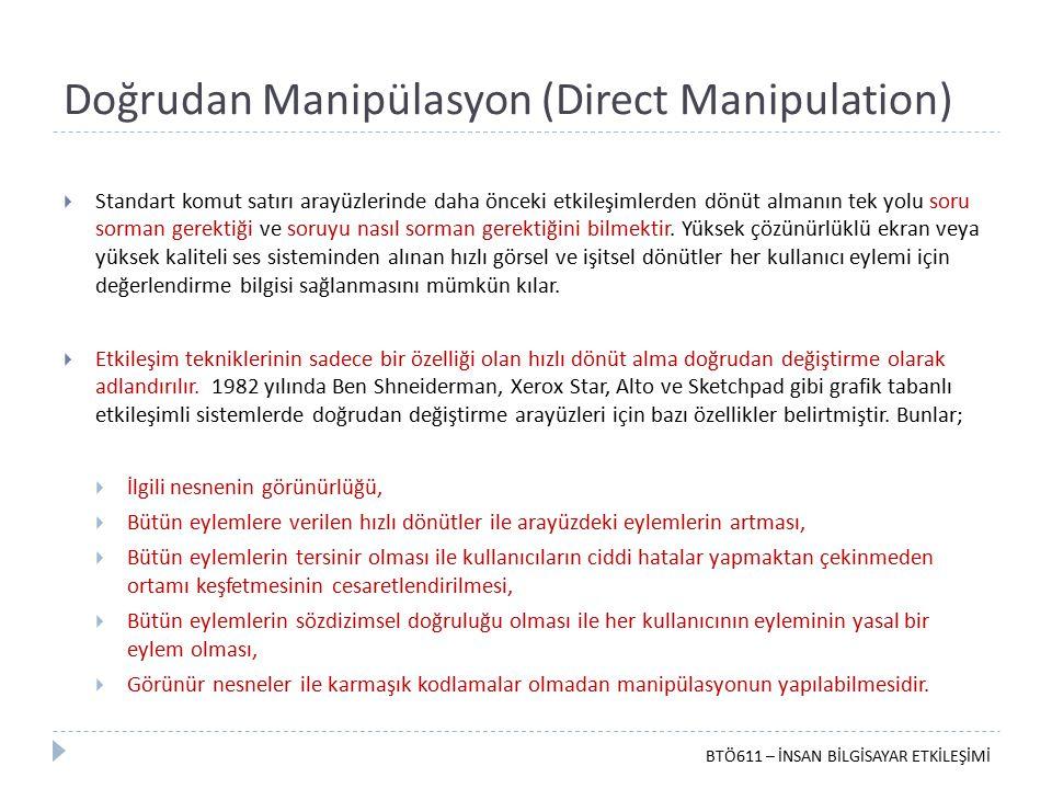 Doğrudan Manipülasyon (Direct Manipulation)  Standart komut satırı arayüzlerinde daha önceki etkileşimlerden dönüt almanın tek yolu soru sorman gerek