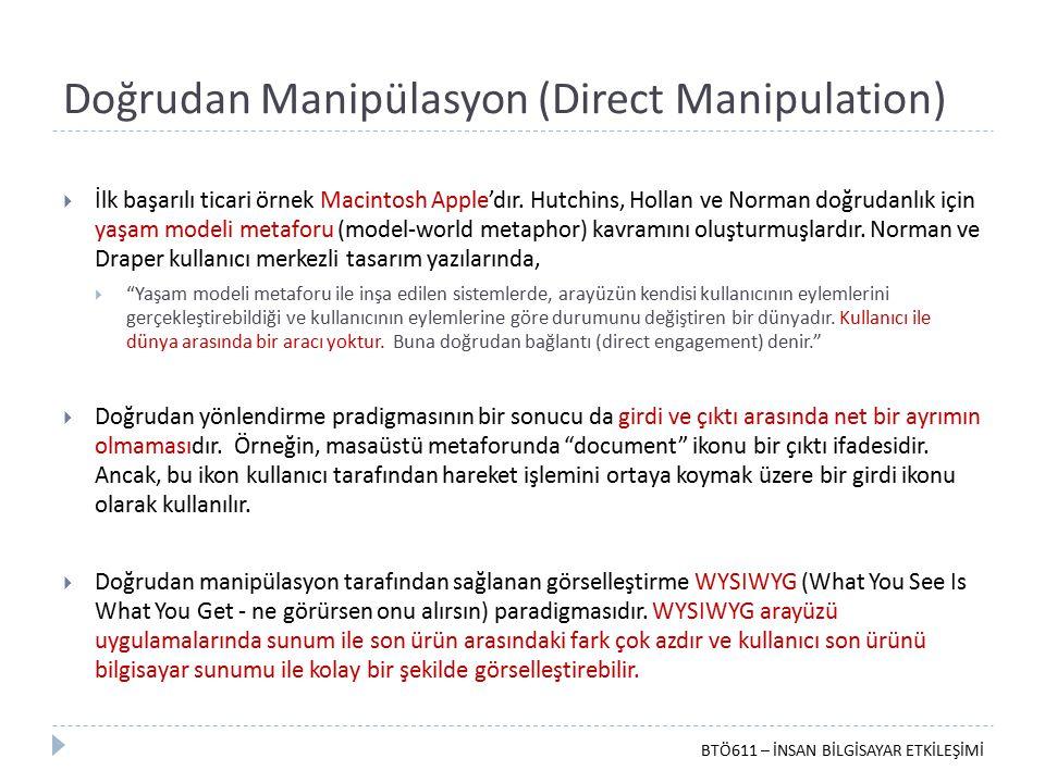 Doğrudan Manipülasyon (Direct Manipulation)  İlk başarılı ticari örnek Macintosh Apple'dır. Hutchins, Hollan ve Norman doğrudanlık için yaşam modeli
