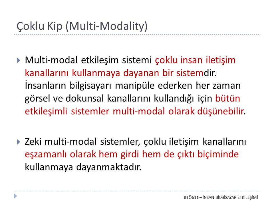 Çoklu Kip (Multi-Modality)  Multi-modal etkileşim sistemi çoklu insan iletişim kanallarını kullanmaya dayanan bir sistemdir. İnsanların bilgisayarı m