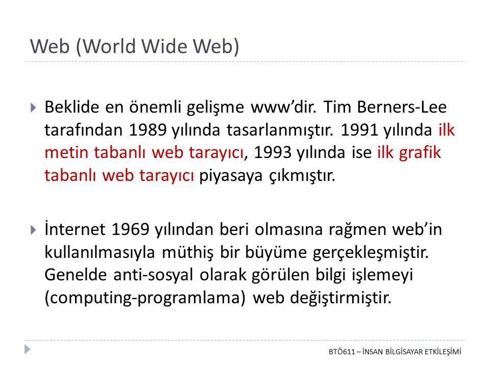 Web (World Wide Web)  Beklide en önemli gelişme www'dir. Tim Berners-Lee tarafından 1989 yılında tasarlanmıştır. 1991 yılında ilk metin tabanlı web t