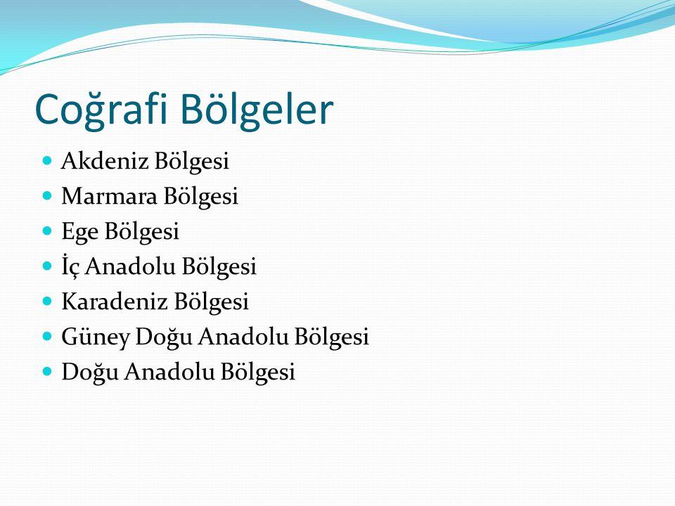 Akdeniz Bölgesi Marmara Bölgesi Ege Bölgesi İç Anadolu Bölgesi Karadeniz Bölgesi Güney Doğu Anadolu Bölgesi Doğu Anadolu Bölgesi