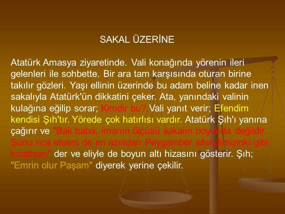 SAKAL ÜZERİNE Atatürk Amasya ziyaretinde. Vali konağında yörenin ileri gelenleri ile sohbette. Bir ara tam karşısında oturan birine takılır gözleri. Y