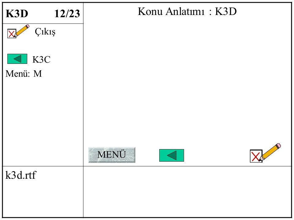 K3D 12/23 Konu Anlatımı : K3D Çıkış K3C Menü: M k3d.rtf MENÜ