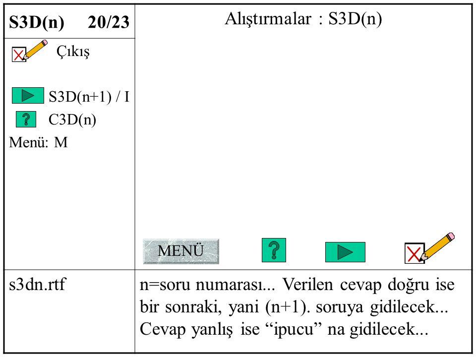 S3D(n) 20/23 Alıştırmalar : S3D(n) Çıkış S3D(n+1) / I C3D(n) Menü: M s3dn.rtfn=soru numarası...
