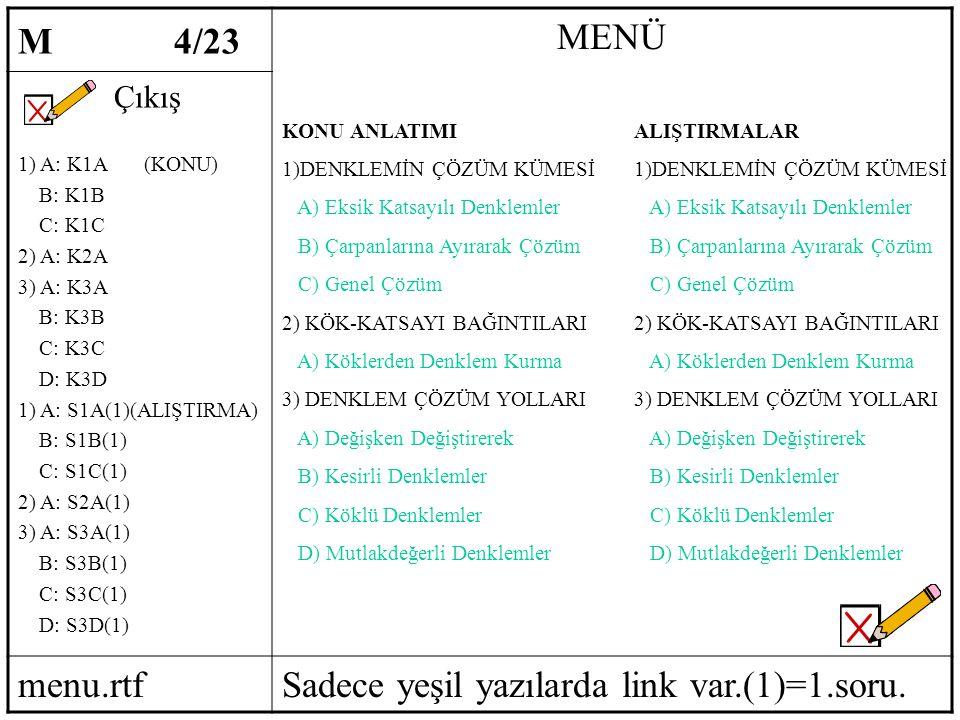 M 4/23 MENÜ Çıkış 1) A: K1A (KONU) B: K1B C: K1C 2) A: K2A 3) A: K3A B: K3B C: K3C D: K3D 1) A: S1A(1)(ALIŞTIRMA) B: S1B(1) C: S1C(1) 2) A: S2A(1) 3) A: S3A(1) B: S3B(1) C: S3C(1) D: S3D(1) menu.rtfSadece yeşil yazılarda link var.(1)=1.soru.