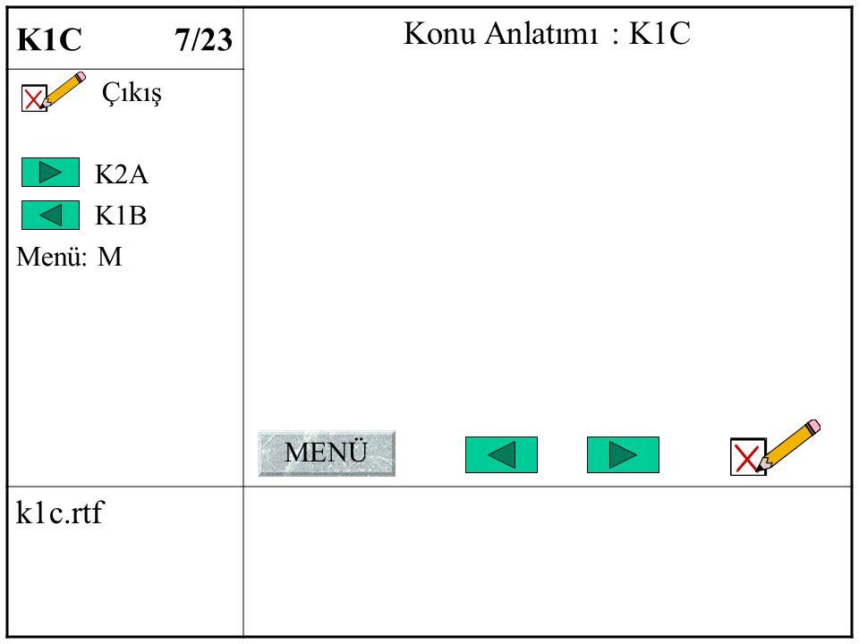 K1C 7/23 Konu Anlatımı : K1C Çıkış K2A K1B Menü: M k1c.rtf MENÜ