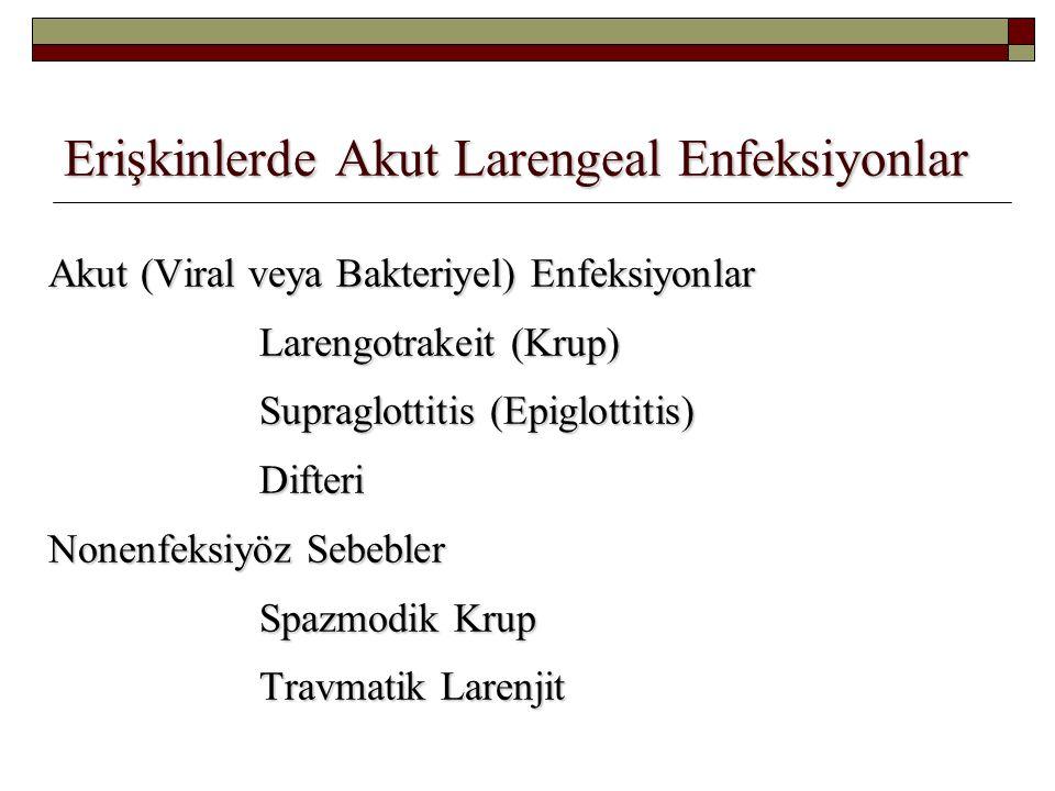 Erişkinlerde Akut Larengeal Enfeksiyonlar Akut (Viral veya Bakteriyel) Enfeksiyonlar Larengotrakeit (Krup) Supraglottitis (Epiglottitis) Difteri Nonen