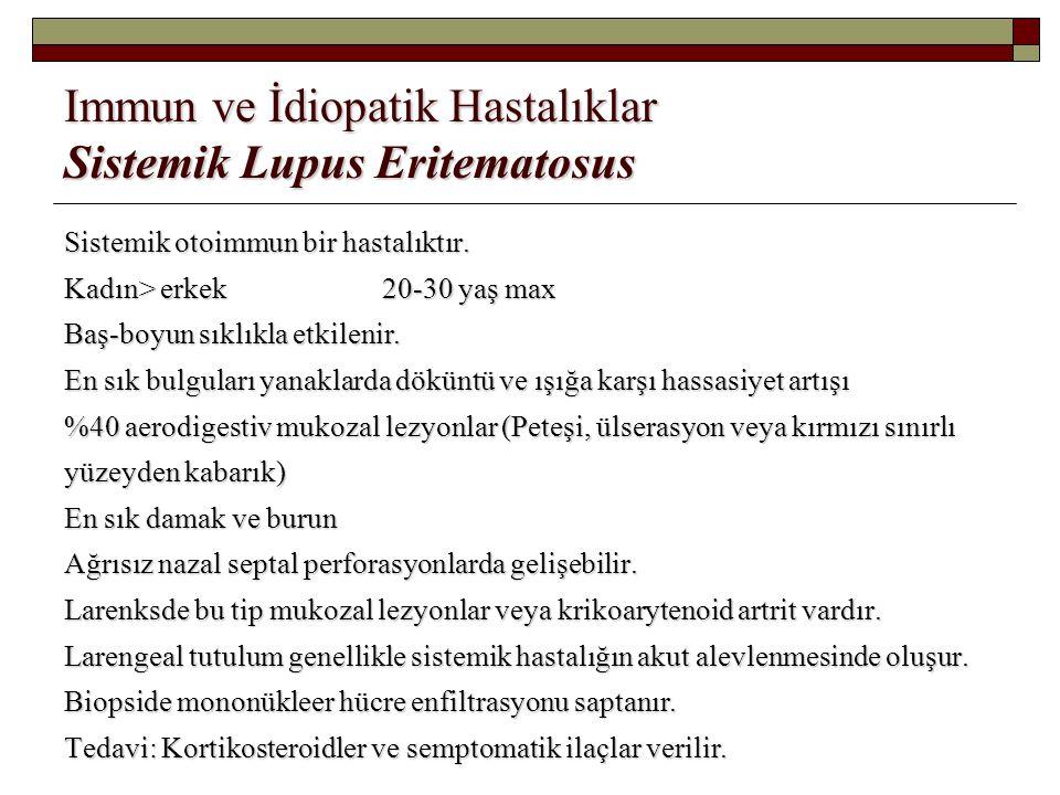 Immun ve İdiopatik Hastalıklar Sistemik Lupus Eritematosus Sistemik otoimmun bir hastalıktır. Kadın> erkek20-30 yaş max Baş-boyun sıklıkla etkilenir.