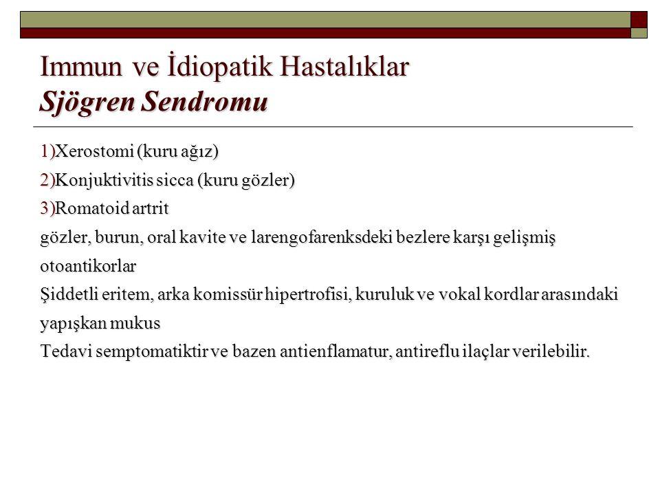 Immun ve İdiopatik Hastalıklar Sjögren Sendromu 1)Xerostomi (kuru ağız) 2)Konjuktivitis sicca (kuru gözler) 3)Romatoid artrit gözler, burun, oral kavi