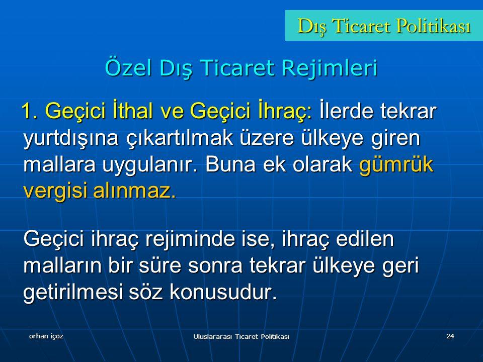orhan içöz Uluslararası Ticaret Politikası 24 Özel Dış Ticaret Rejimleri 1.