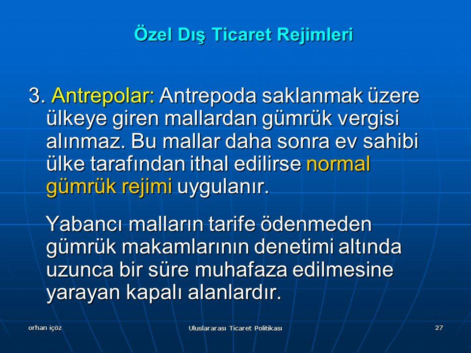 orhan içöz Uluslararası Ticaret Politikası 27 Özel Dış Ticaret Rejimleri 3.