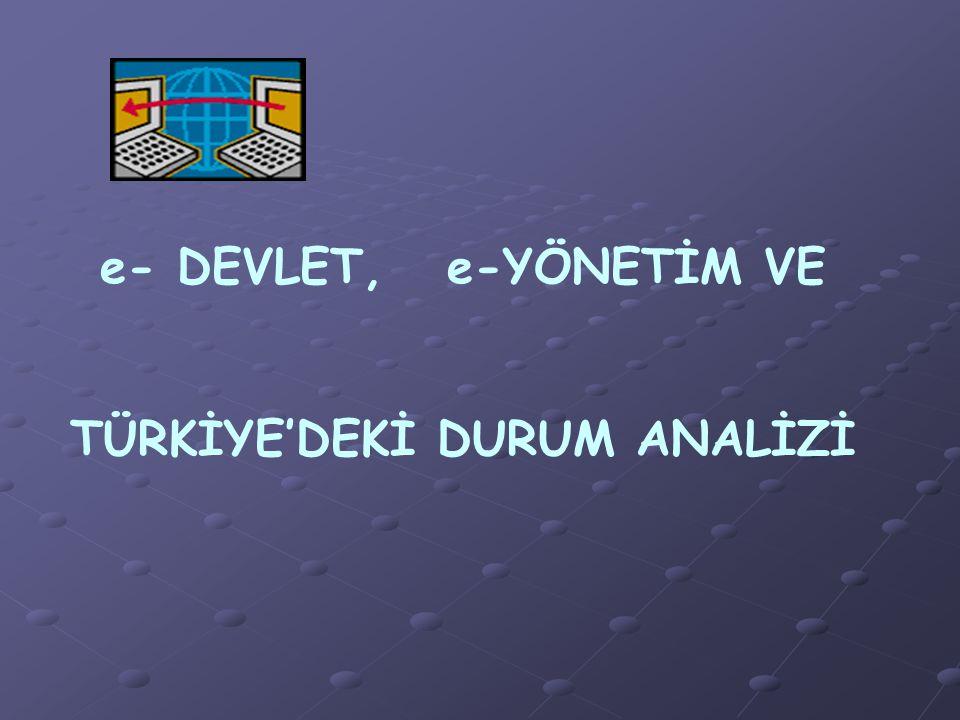 e- DEVLET, e-YÖNETİM VE TÜRKİYE'DEKİ DURUM ANALİZİ