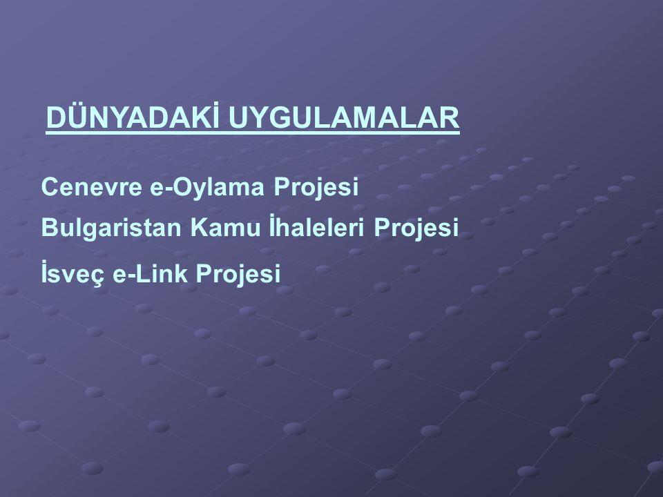 DÜNYADAKİ UYGULAMALAR Cenevre e-Oylama Projesi Bulgaristan Kamu İhaleleri Projesi İsveç e-Link Projesi