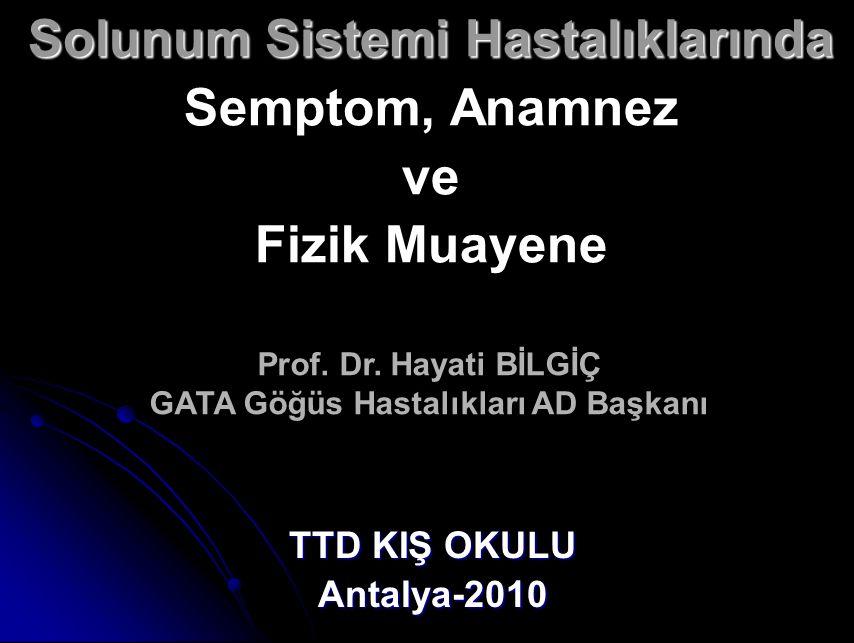 Solunum Sistemi Hastalıklarında Solunum Sistemi Hastalıklarında Semptom, Anamnez ve Fizik Muayene TTD KIŞ OKULU Antalya-2010 Prof.