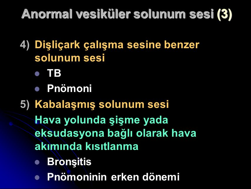 4) 4)Dişliçark çalışma sesine benzer solunum sesi TB Pnömoni 5) 5)Kabalaşmış solunum sesi Hava yolunda şişme yada eksudasyona bağlı olarak hava akımında kısıtlanma Bronşitis Pnömoninin erken dönemi Anormal vesiküler solunum sesi (3)