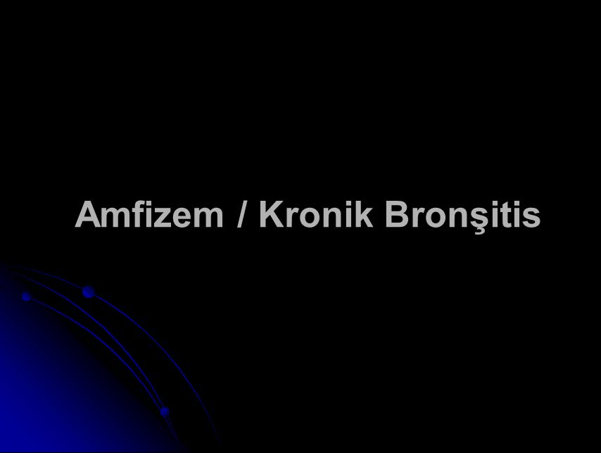 Amfizem / Kronik Bronşitis