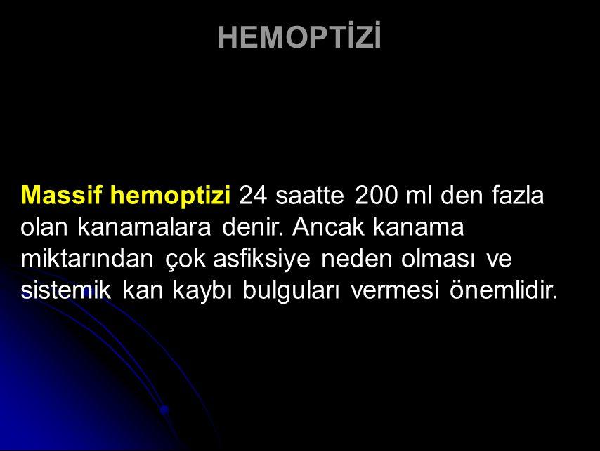 Massif hemoptizi 24 saatte 200 ml den fazla olan kanamalara denir.