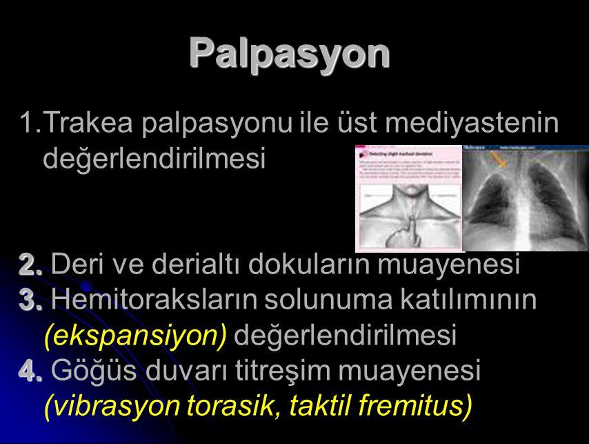 Palpasyon 1.Trakea palpasyonu ile üst mediyastenin değerlendirilmesi 2.
