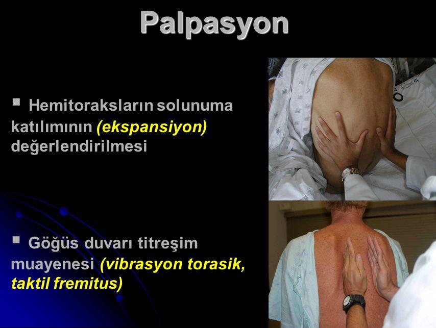 Palpasyon  Hemitoraksların solunuma katılımının (ekspansiyon) değerlendirilmesi  Göğüs duvarı titreşim muayenesi (vibrasyon torasik, taktil fremitus)