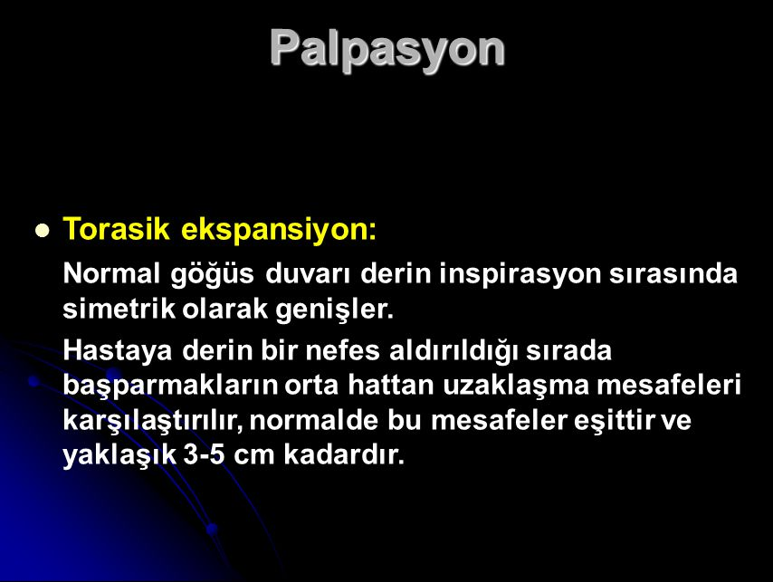 Palpasyon Torasik ekspansiyon: Normal göğüs duvarı derin inspirasyon sırasında simetrik olarak genişler.