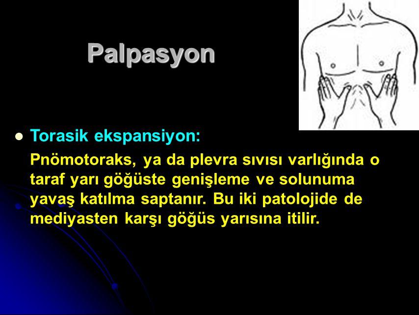 Palpasyon Torasik ekspansiyon: Pnömotoraks, ya da plevra sıvısı varlığında o taraf yarı göğüste genişleme ve solunuma yavaş katılma saptanır.