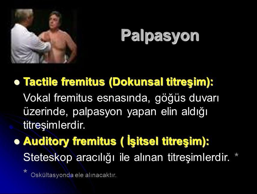 Palpasyon Tactile fremitus (Dokunsal titreşim): Tactile fremitus (Dokunsal titreşim): Vokal fremitus esnasında, göğüs duvarı üzerinde, palpasyon yapan elin aldığı titreşimlerdir.