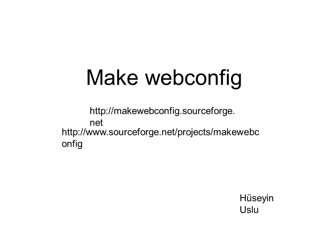Make webconfig Hüseyin Uslu http://makewebconfig.sourceforge.