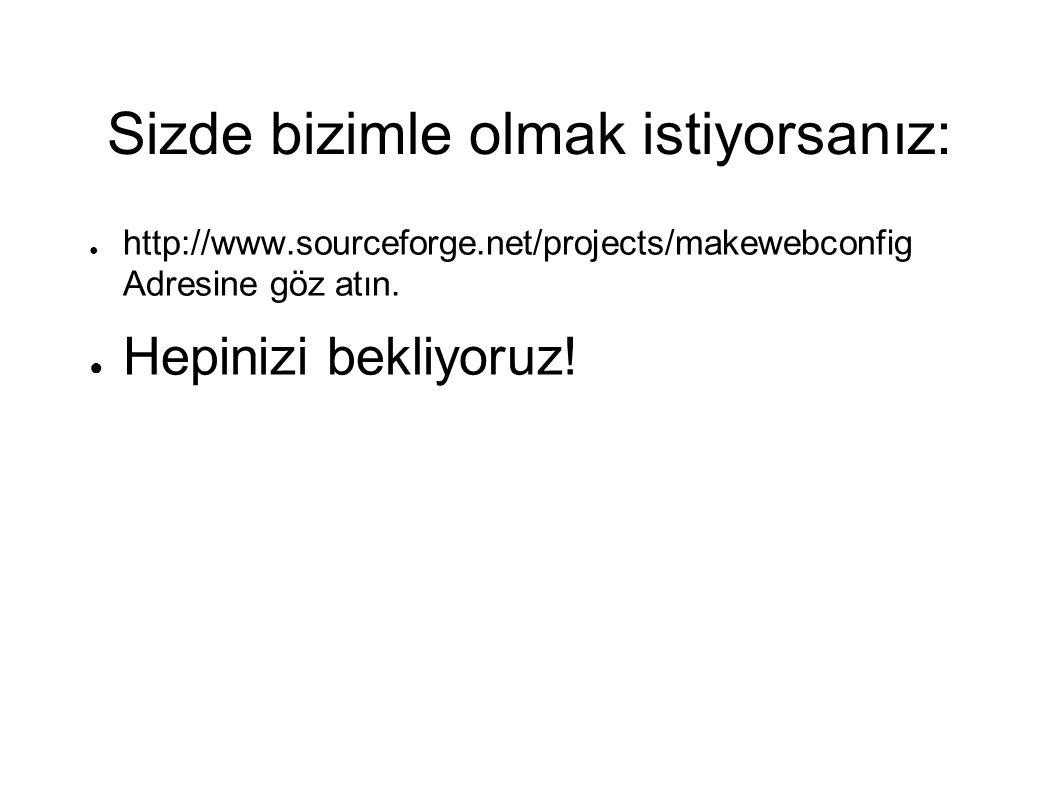 Sizde bizimle olmak istiyorsanız: ● http://www.sourceforge.net/projects/makewebconfig Adresine göz atın.