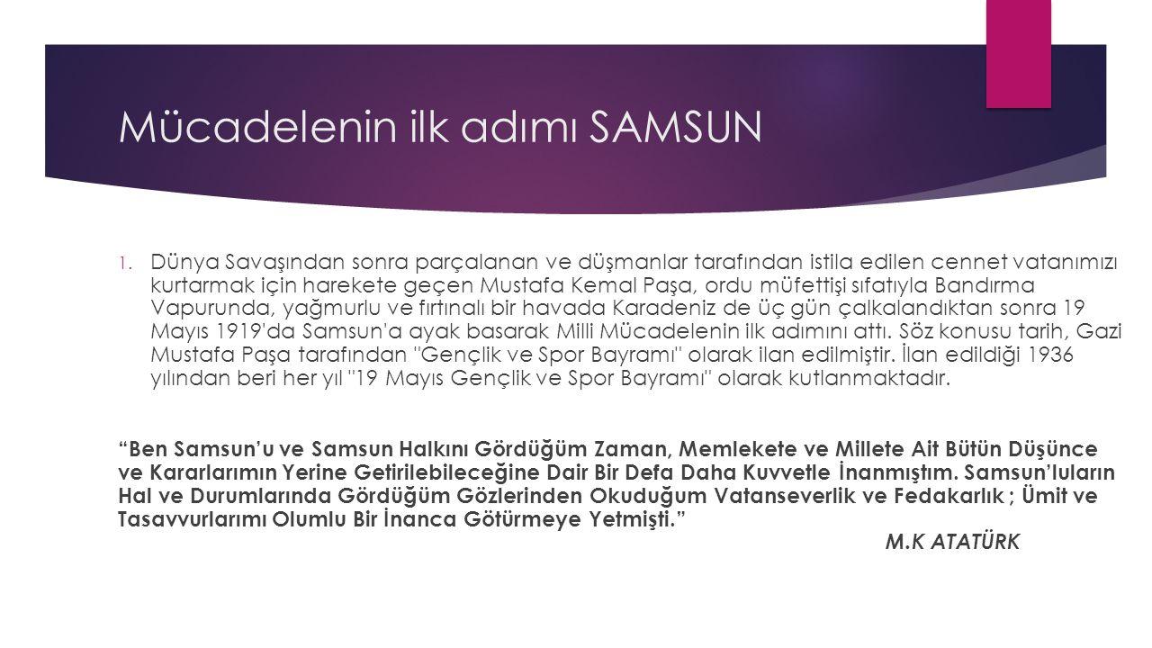 Mücadelenin ilk adımı SAMSUN 1. Dünya Savaşından sonra parçalanan ve düşmanlar tarafından istila edilen cennet vatanımızı kurtarmak için harekete geçe