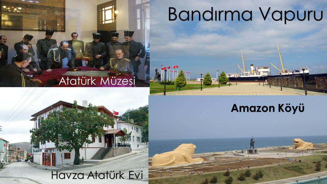 Atatürk Müzesi Bandırma Vapuru Havza Atatürk Evi Amazon Köyü