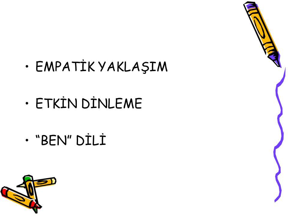 """EMPATİK YAKLAŞIM ETKİN DİNLEME """"BEN"""" DİLİ"""