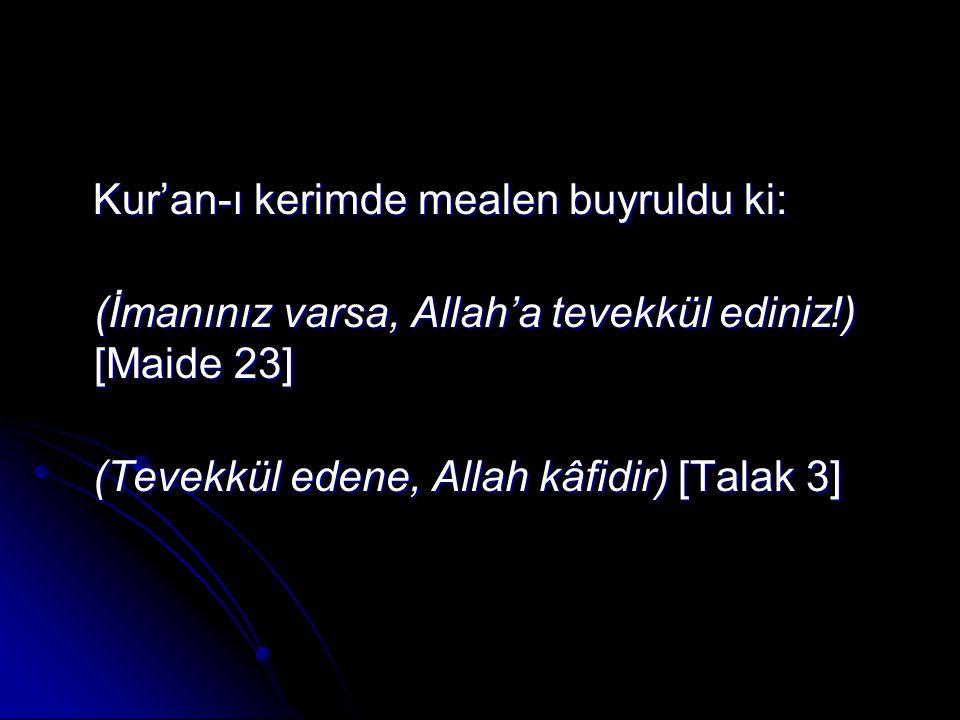 Kur'an-ı kerimde mealen buyruldu ki: Kur'an-ı kerimde mealen buyruldu ki: (İmanınız varsa, Allah'a tevekkül ediniz!) [Maide 23] (İmanınız varsa, Allah'a tevekkül ediniz!) [Maide 23] (Tevekkül edene, Allah kâfidir) [Talak 3] (Tevekkül edene, Allah kâfidir) [Talak 3]